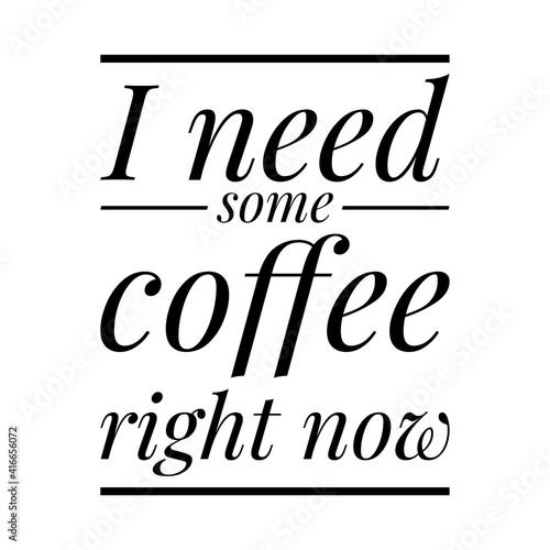 Fotografia, Obraz ''I need some coffee right now'' Lettering