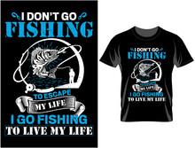 I Don't Go Fishing T Shirt Design, T Shirt Design Vector