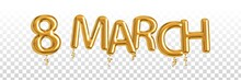 Vector Realistic Isolated Golden Balloon Text Of 8 March On The Transparent Background. Concept Of International Women Day.