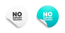 No Deposit Required. Round Sticker With Offer Message. Promo Offer Sign. Advertising Promotion Symbol. Circle Sticker Mockup Banner. No Deposit Required Badge Shape. Vector
