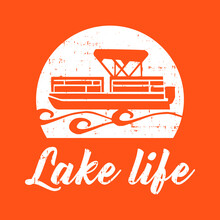 Lake Life With Pontoon Boat Vector Printable T-Shirt Design With Grunge Effect.