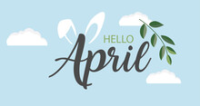 Hello April Vector Background. Cute Lettering Banner With Clouds And Bunny Ears Illustration.