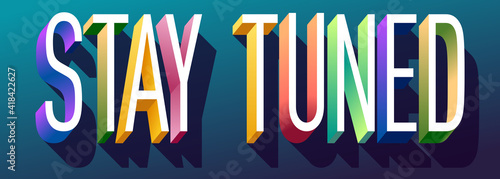 Photographie Colorful illustration of Stay Tuned text