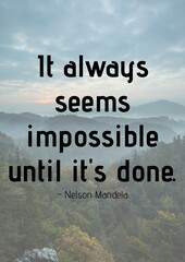 It always seems impossible until it's done quote by nelson mandela over landscape