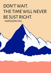 Don't wait the time will never be just right quote by napoleon hill with illustration on mountains