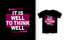 It Is Well To Think Well Lettering Design For T Shirt