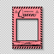 Quarantine Queen Photo Booth Frame. Social Distancing Birthday Decorations. Coronavirus COVID-19 Pandemic. Vector Template For Poster, Banner, Etc