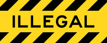 Yellow And Black Color With Line Striped Label Banner With Word Illegal