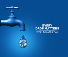 World Water Day Concept. Every Drop Matters. Saving Water And World Environmental Protection Concept- Environment Day