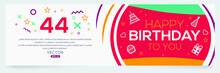 Creative Happy Birthday To You Text (44 Years) Colorful Decorative Banner Design ,Vector Illustration.