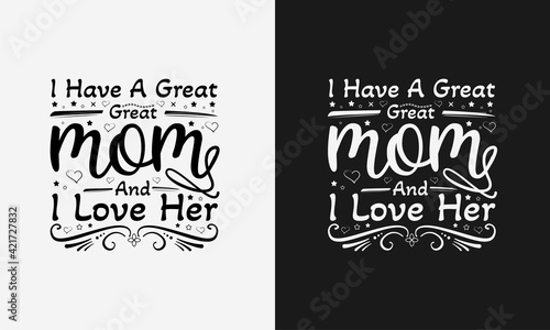 Fotografie, Tablou I have a great mom and i love her,Mothers day calligraphy, mom quote lettering i