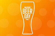 National Beer Day. April 7. Holiday Concept. Template For Background, Banner, Card, Poster With Text Inscription. Vector EPS10 Illustration.