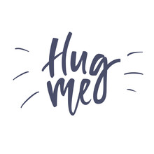 Inspirational Quote Hug Me. Lettering Phrase. Black Ink. Vector Illustration. Isolated On White Background