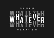 Whatever - Slogan Graphic For T Shirt Design. Tee Shirt Typography Print. Vector Illustration.