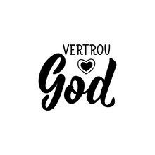 Afrikaans Text: Trust In God. Lettering. Banner. Calligraphy Vector Illustration.