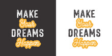 Make Your Dreams Happen. Inspirational Saying About Dream, Goals, Life. Vector Calligraphy Inscription.