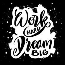 Work Hard Dream Big. Concept Hand Lettering Motivation