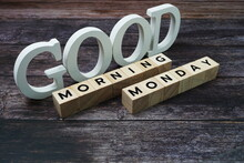 Good Morning Monday Word Alphabet Letters On Wooden Background