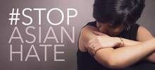Stop Asian Hate Hashtag, Support Asian Americans Communities, Stop Hate Crimes Campaign. A Beautiful Asian Woman Sitting Alone Hold Her Body With Fear Xenophobia. Hate Is A Virus, Against Racism.