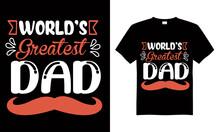 World,s Greatest Dad T-shirt Design Vector,T-shirt Design For Print.