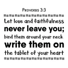 Let Love And Faithfulness Never Leave You; Bind Them Around Your Neck, Write Them On The Tablet Of Your Heart. Bible Verse Quote
