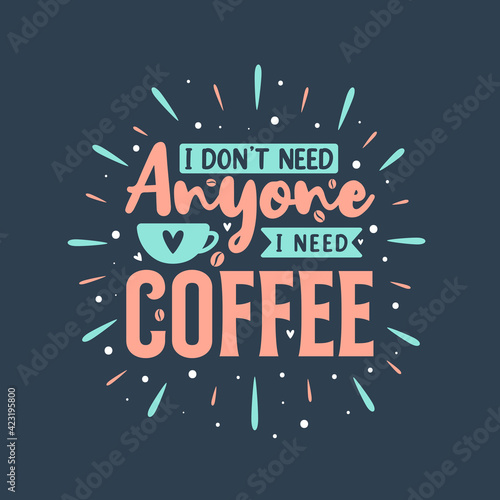 Fototapeta I don't need anyone I need coffee
