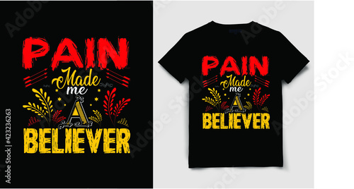 Photo Typography T Shirt Design, Pain made me a believer