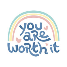 You Are Worth It. Positive Thinking Quote Promoting Self Care And Self Worth.