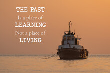 Motivational And Inspirational Quote - The Past Is A Place Of Learning Not A Place Of Living