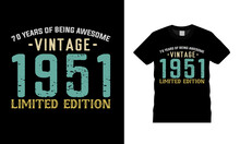 70 Years Of Being Awesome Vintage 1951 Limited Edition T Shirt Design, Vector, Apparel, Template, Typography T Shirt, Eps 10