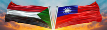 Sudan Flag And Taiwan Flag Waving With Texture Sky Cloud And Sunset Double Flag