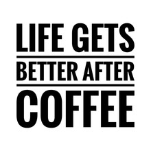 ''Life Gets Better After Coffee'' Lettering