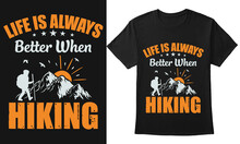 Life Is Always Better When Hiking Vector Illustration T-shirt Design