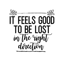 Travel And Inspirational Quote : It Feels Good To Be Lost In The Right Direction, Quote For Your Social Media