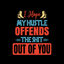 Inspirational And Motivational Hustle Quote: I Hope My Hustle Offends The Shit Out Of You