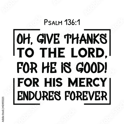Fotografia Oh, give thanks to the Lord, for He is good! For His mercy endures forever