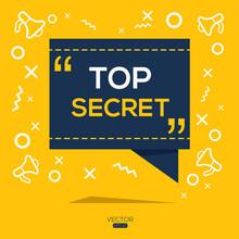 Creative (top Secret) Text Written In Speech Bubble ,Vector Illustration.