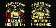 Heroes Are Born Then They Become Firefighters - Firefighter T Shirts Design,Vector Graphic, Typographic Poster Or T-shirt.
