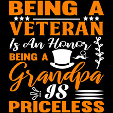 Being A Veteran Is An Honor Being A Grandpa Is Priceless