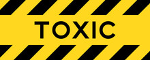 Yellow And Black Color With Line Striped Label Banner With Word Toxic