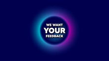 We Want Your Feedback Symbol. Abstract Neon Background With Dotwork Shape. Survey Or Customer Opinion Sign. Client Comment. Offer Neon Banner. Your Feedback Badge. Vector