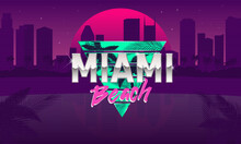 Miami Beach Logo. Retro 80's Background Template. Retro Sunset With Cityscape And Palm Trees. 1980's Trendy Design. Template For Banner, Poster. Retrowave Print For T-shirt, Tee. Vector Illustration