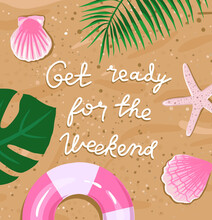 Get Ready For The Weekend Banner With Hand Lettering On The Background Of A Sandy Beach With An Inflatable Ring, Tropical Plants, Starfish, Seashells.
