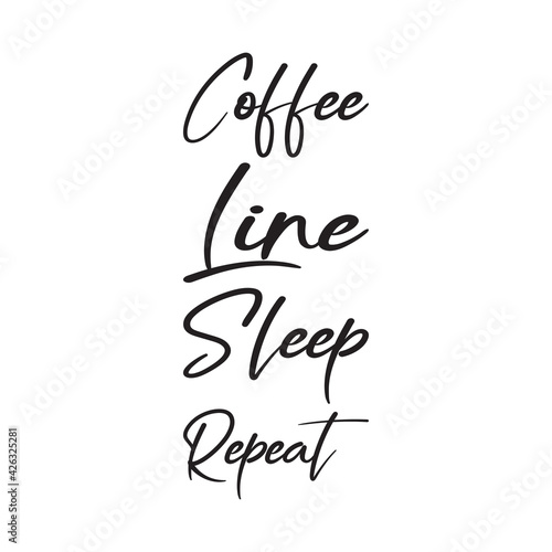 coffee line sleep repeat quote letters