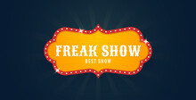 Freak Show Sign. Circus Retro Banner Signs, Vintage. Freak Show Banner. Vector Illustration