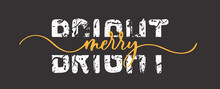 Merry Bright. Hand Lettering And Calligraphy Grunge Quote.