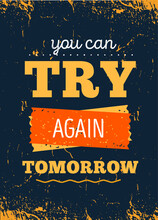 You Can Try Again Tomorrow Motivational Quote For Decoration Design. Poster Illustration. Vector Typographic Background.