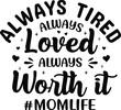 Always tired always loved always worth it mom life Typography T-shirt Design