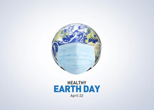Happy Earth Day Concept Background. Healthy Earth Day Banner, For Environment Safety Celebration. Coronavirus Safety Concept Earth Day Background. Earth With Face Mask Cobid-19 Concept.