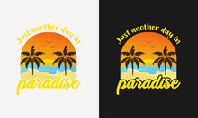 Just Another Day In Paradise, Hello Summer Calligraphy, Hand Drawn Lettering Illustration Vector